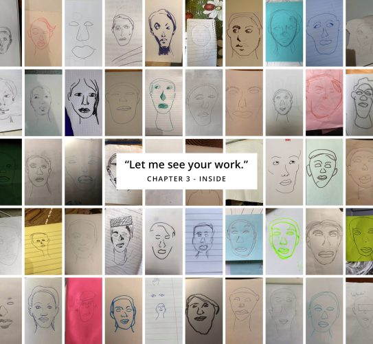 "Many images of hand drawn faces titled ""Let me see your work"" from Chapter 3 called Inside"